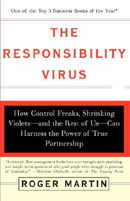 The Responsibility Virus: How Control Freaks, Shrinking Violets-and ...