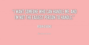 quotes i want someone who can handle me and i m not the easiest person ...