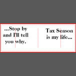Tax Season Is My Life.... Funny Tax Season Quote