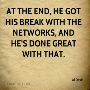 Al Davis - At the end, he got his break with the networks, and he's ...