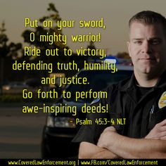 ... and encouragement to our brothers and sisters in law enforcement. More
