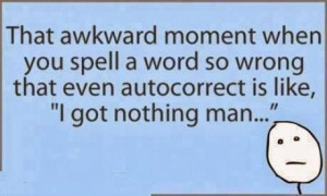 Spelling a word so wrong...lol