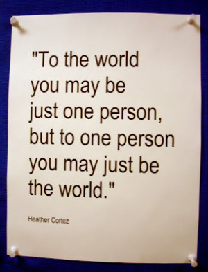 You may just be the world.
