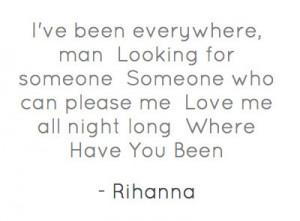 ... : http://www.directlyrics.com/rihanna-where-have-you-been-lyrics.html