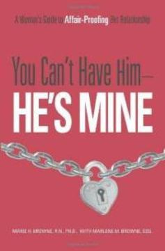 You Can't Have Him He's MINE! - By Marie Browne