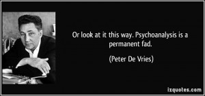 ... at it this way. Psychoanalysis is a permanent fad. - Peter De Vries