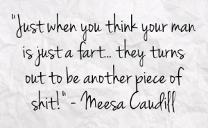 ... just a fart they turns out to be another piece of shit meesa caudill