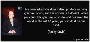 ve been asked why does Ireland produce so many great musicians, and ...