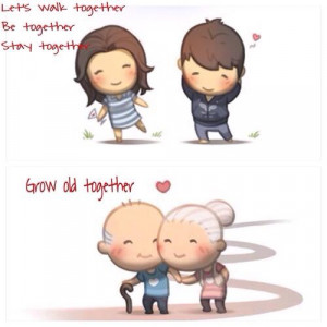 ... walk together, be together, stay together and grow old together