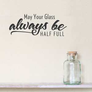 may your glass always be half full wall decal quote