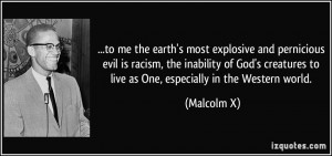 ... creatures to live as One, especially in the Western world. - Malcolm X