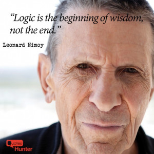 Logic is the beginning of wisdom, not the end.""
