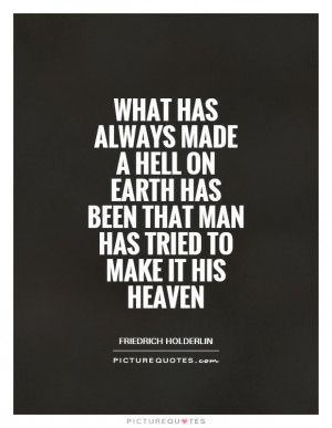 ... hell-on-earth-has-been-that-man-has-tried-to-make-it-his-heaven-quote