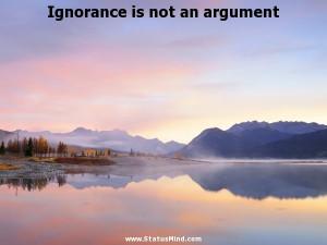 ... is not an argument - Benedictus de Spinoza Quotes - StatusMind.com