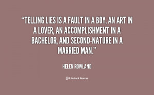 Telling lies is a fault in a boy, an art in a lover, an accomplishment ...