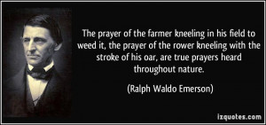 ... oar, are true prayers heard throughout nature. - Ralph Waldo Emerson