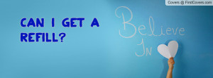 CAN I GET A REFILL Profile Facebook Covers