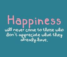 appreciate-happiness-life-quote-truth-306071.jpg
