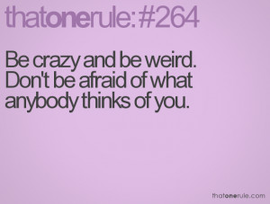 Being Crazy Quotes Tumblr Be crazy and be weird.