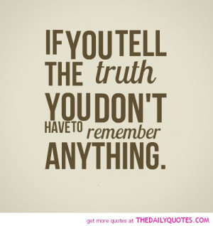 tell-the-truth-dont-have-to-remember-everything-life-quotes-sayings ...