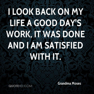 look back on my life a good day's work, it was done and I am ...