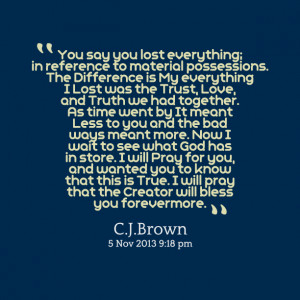 Quotes Picture: you say you lost everything; in reference to material ...