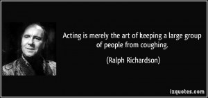 Acting is merely the art of keeping a large group of people from ...