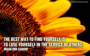 ... way to find yourself is to lose yourself in the service of others