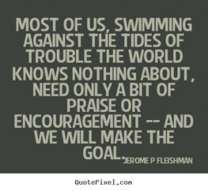 Jerome P Fleishman Quotes - Most of us, swimming against the tides of ...