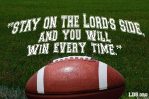 Stay on the Lord's side and you will win every time.