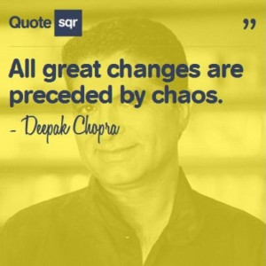great changes are preceded by chaos. - Deepak Chopra #quotesqr #quotes ...