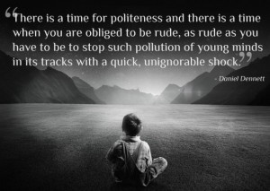 ... Quotes: There is a time for politeness and there is a time when you