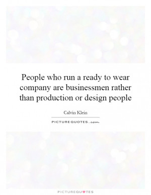 who run a ready to wear company are businessmen rather than production ...