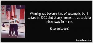 More Steven Lopez Quotes