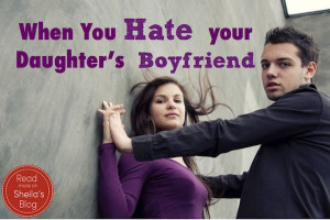 hate my daughter's boyfriend! Handling a relationship you disapprove ...