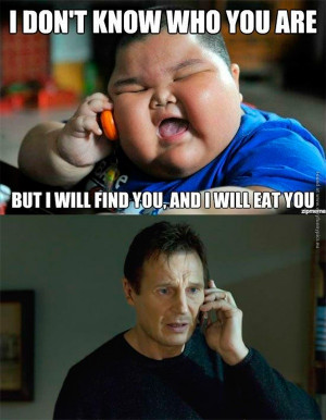 funny-pics-i-dont-know-who-you-are-but-i-will-find-you-and-eat-you