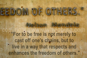 ... known quote by Nelson Mandela at the entrance to the Apartheid Museum