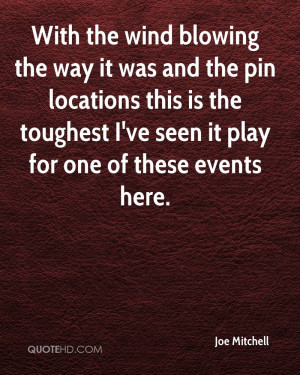 With the wind blowing the way it was and the pin locations this is the ...