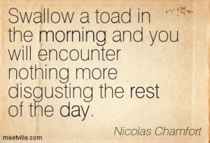 ... and you will encounter nothing more disgusting the rest of the day