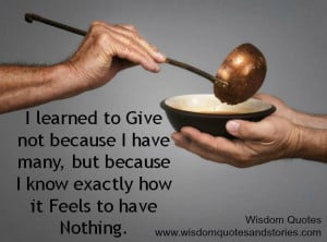 learned to Give not because I have many but because I know exactly ...