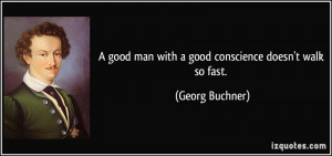 quote-a-good-man-with-a-good-conscience-doesn-t-walk-so-fast-georg ...