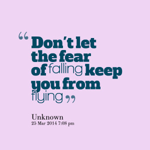 Falling For You Quotes Fear of falling keep you