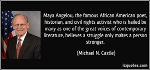 Maya Angelou, the famous African American poet, historian, and civil ...