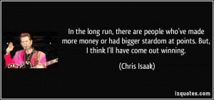 In the long run, there are people who've made more money or had bigger ...