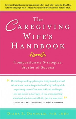 Review 286: The Caregiving Wife's Handbook by Diana Denholm, PhD ...