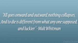 "... different from what any one supposed, and luckier."" – Walt Whitman"