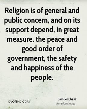 Samuel Chase - Religion is of general and public concern, and on its ...