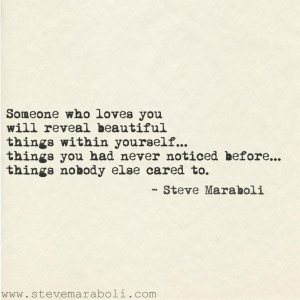 Someone who loves you will reveal beautiful things within yourself ...