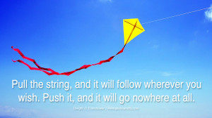 Pull the string, and it will follow wherever you wish. Push it, and it ...