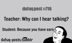 This reminds me of Sarah in choir..mr c asked why we were talking a ...